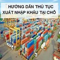 Hướng dẫn thủ tục xuất nhập khẩu tại chỗ