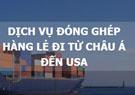 Đóng ghép hàng lẻ từ châu Á  đến USA